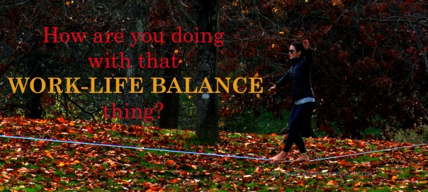 Weekend Poll: How Are You Doing With Work-Life Balance in 2017?